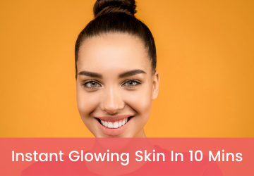 get instant glowing skin in 10 minutes